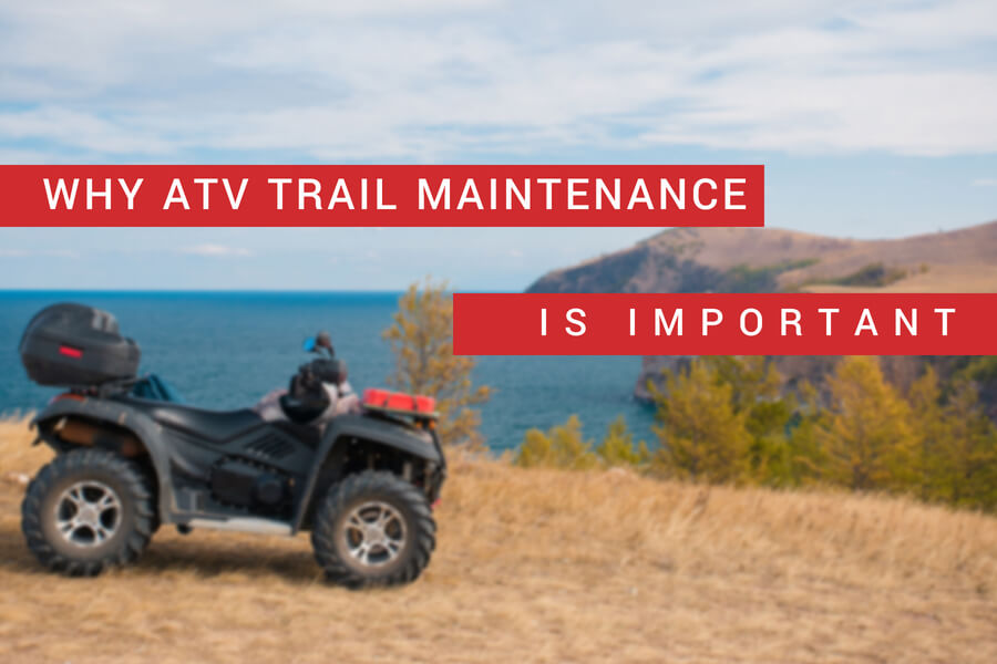Why ATV Trail Maintenance is Important