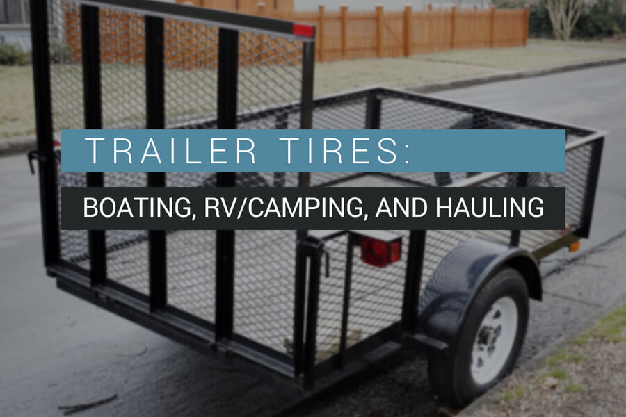 Trailer Tires: Boating, RV/Camper, and Hauling