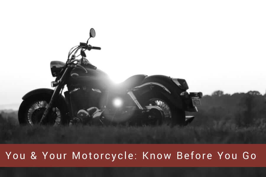 You & Your Motorcycle: Know Before You Go